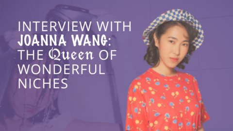 Interview with Joanna Wang 王若琳 – The Queen of Wonderful Niches