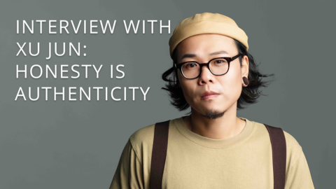 Interview with Xu Jun 許鈞 – Honesty Is Authenticity