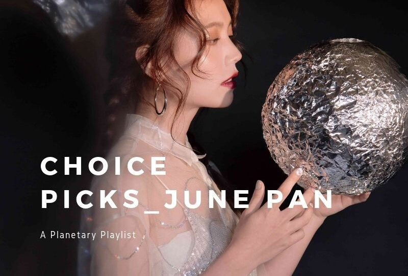 Choice Picks_June Pan (A Planetary Playlist)