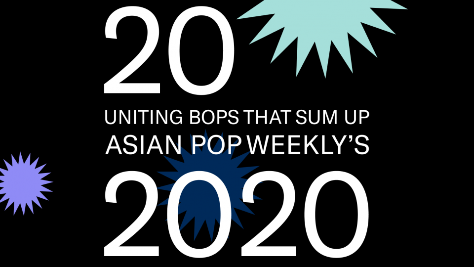 20 Uniting Bops That Sum Up Asian Pop Weekly's 2020
