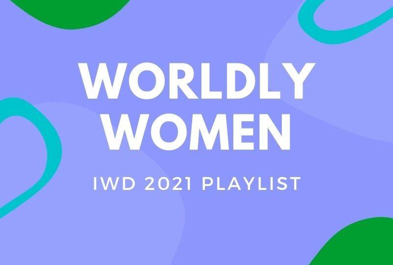 WORLDLY WOMEN – A Playlist Celebrating Asian Women for IWD 2021 (Rina Sawayama, Abao, BLACKPINK, Zooey Wonder & more…)